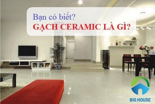 Gạch ceramic là gì? Những ưu điểm vượt trội bạn không nên bỏ qua