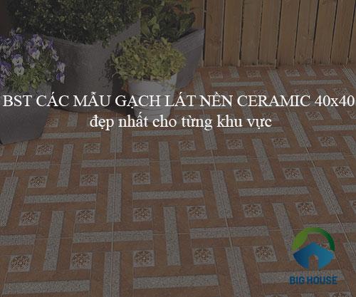 BST các mẫu gạch lát nền ceramic 40×40 Đẹp nhất cho từng khu vực