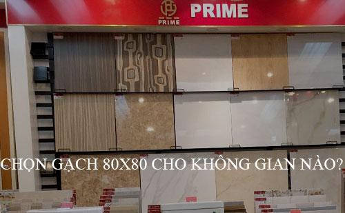 Nên chọn gạch 80×80 Prime cho không gian nào để Phù hợp nhất?