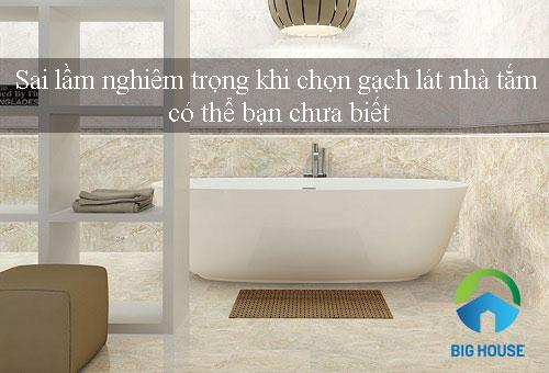 Sai lầm nghiêm trọng khi chọn gạch lát nhà tắm có thể bạn chưa biết