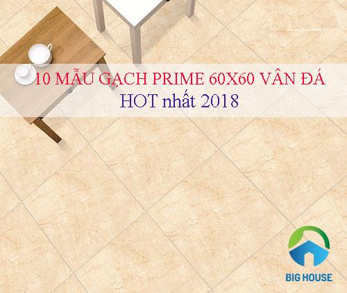 10 mẫu gạch Prime 60×60 vân đá HOT nhất 2018 – Đẹp Không thể rời mắt
