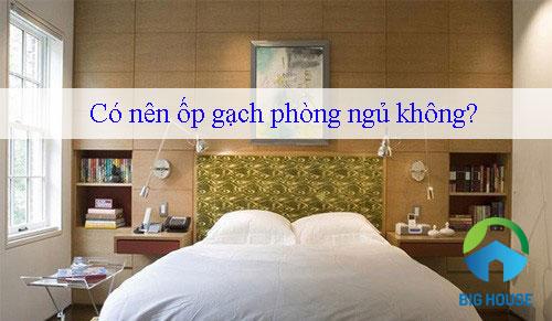 Có nên ốp gạch phòng ngủ không? Chia sẻ KINH NGHIỆM thực tế