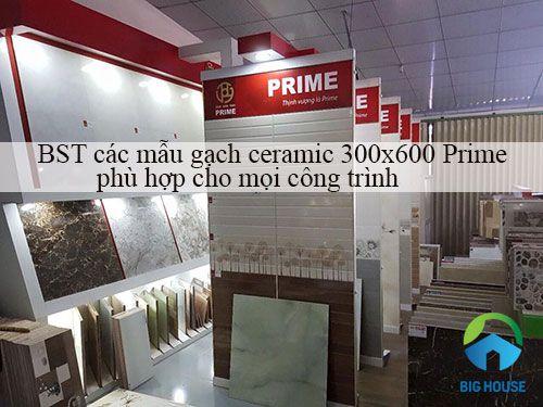 BST các mẫu gạch ceramic 300×600 Prime phù hợp với Mọi công trình