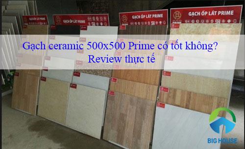 Gạch ceramic 500×500 Prime có tốt không? Review từ Chuyên gia