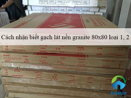 Nhận biết và dùng gạch lát nền granite 80×80 loại 1, 2 Hiệu quả nhất